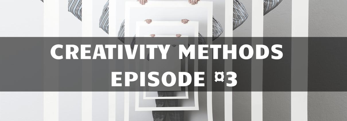 Creativity methods Part 3